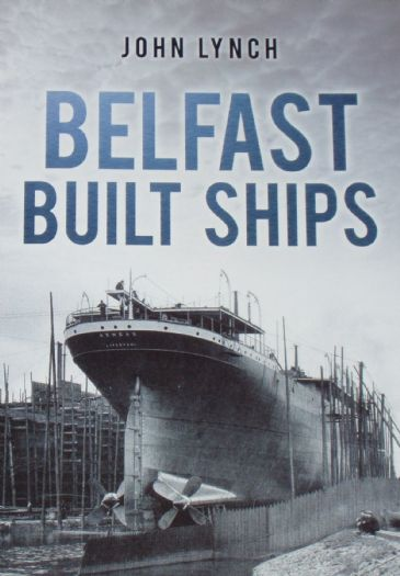 Belfast Built Ships, by John Lynch